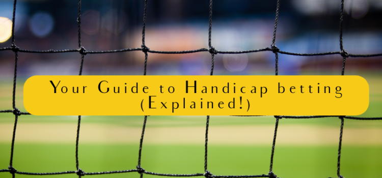 Your Ultimate Guide To Handicap Betting